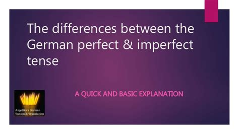 The differences between the German perfect and imperfect tense
